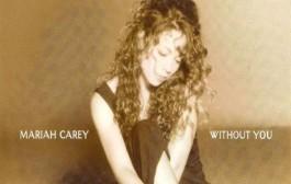 Without You- Mariah Carey (1994)